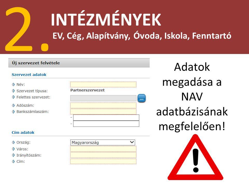 INTÉZMÉNYEK 2. EV, Cég, Alapítvány, Óvoda, Iskola, Fenntartó Adatok megadása a NAV adatbázisának megfelelően!