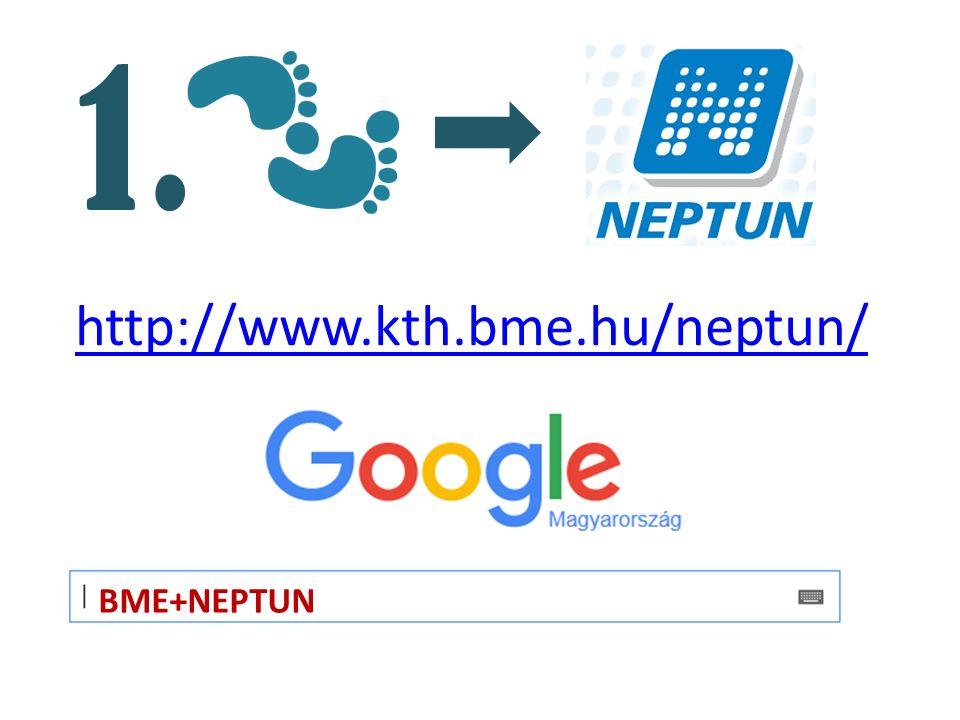 1. http://www.kth.bme.hu/neptun/ BME+NEPTUN