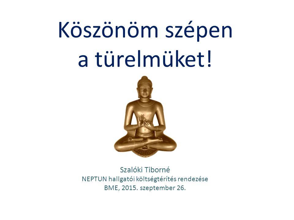 Köszönöm szépen a türelmüket! Szalóki Tiborné NEPTUN hallgatói költségtérítés rendezése BME, 2015. szeptember 26.