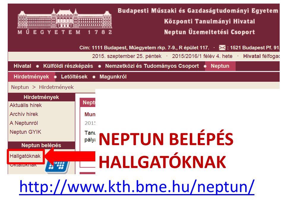 http://www.kth.bme.hu/neptun/ NEPTUN BELÉPÉS HALLGATÓKNAK