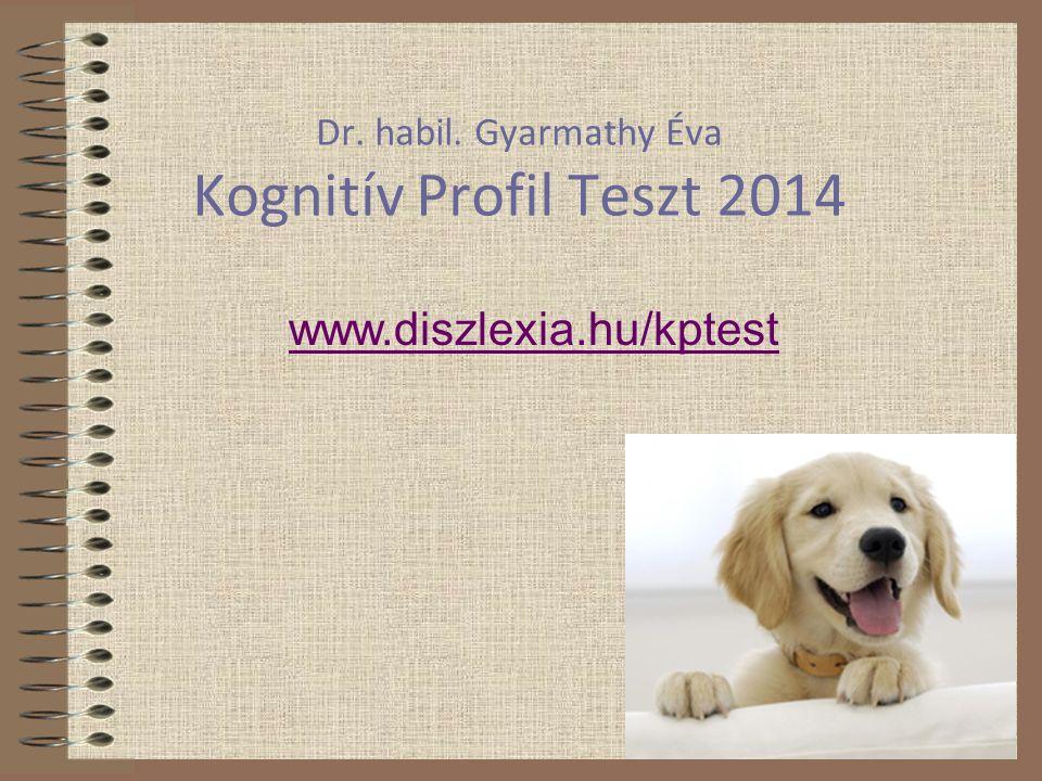 Dr. habil. Gyarmathy Éva Kognitív Profil Teszt 2014 www.diszlexia.hu/kptest