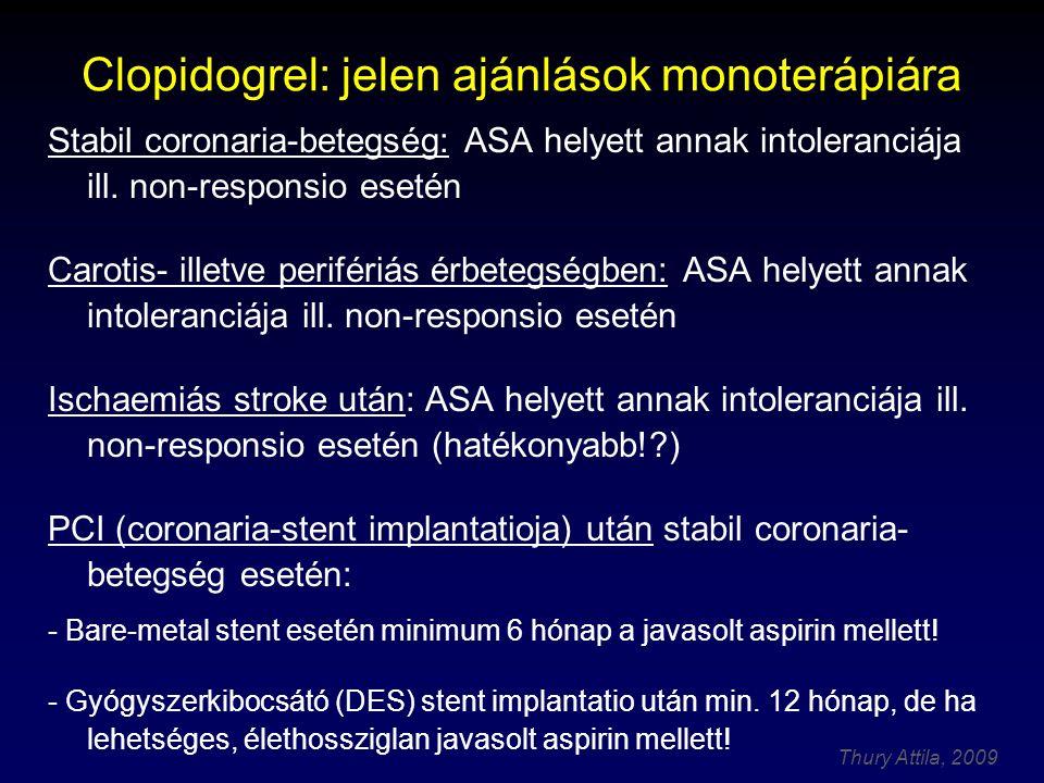 Thury Attila, 2009 Stabil coronaria-betegség: ASA helyett annak intoleranciája ill. non-responsio esetén Carotis- illetve perifériás érbetegségben: AS