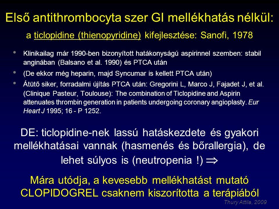 Thury Attila, 2009 Első antithrombocyta szer GI mellékhatás nélkül: a ticlopidine (thienopyridine) kifejlesztése: Sanofi, 1978 Klinikailag már 1990-be