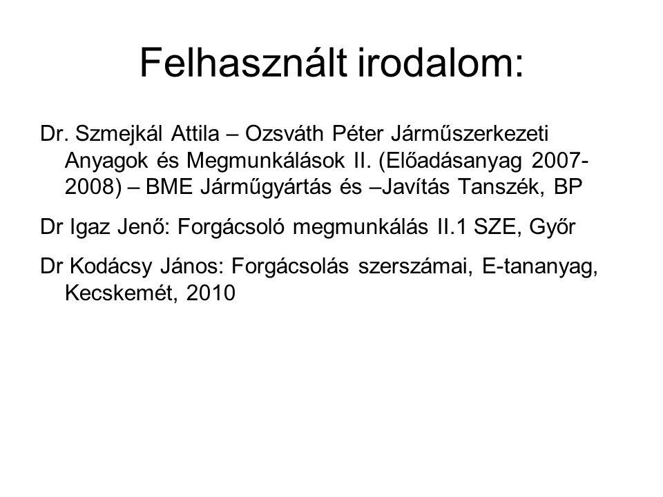 Felhasznált irodalom: Dr. Szmejkál Attila – Ozsváth Péter Járműszerkezeti Anyagok és Megmunkálások II. (Előadásanyag 2007- 2008) – BME Járműgyártás és