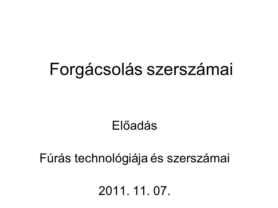 Forgácsolás szerszámai Előadás Fúrás technológiája és szerszámai 2011. 11. 07.