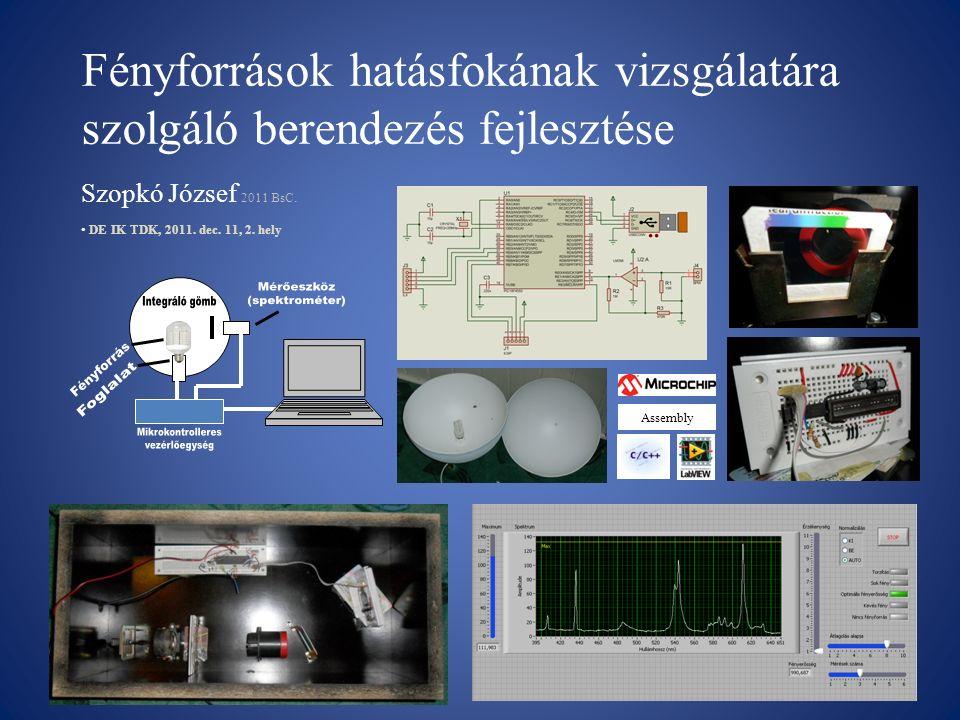 Fényforrások hatásfokának vizsgálatára szolgáló berendezés fejlesztése Szopkó József 2011 BsC. Assembly DE IK TDK, 2011. dec. 11, 2. hely