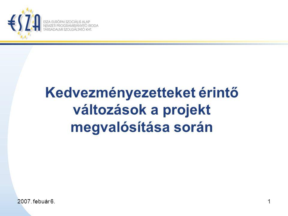 2007. febuár 6.1 Kedvezményezetteket érintő változások a projekt megvalósítása során