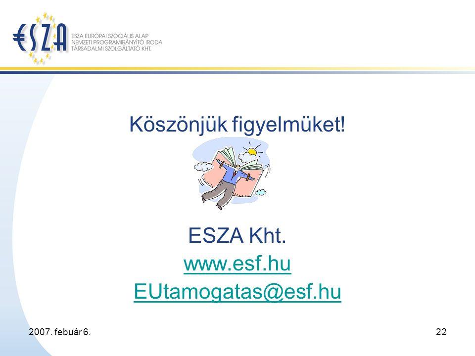 2007. febuár 6.22 Köszönjük figyelmüket! ESZA Kht. www.esf.hu EUtamogatas@esf.hu