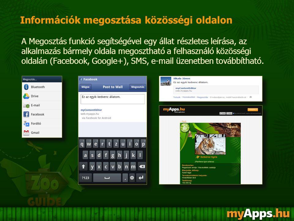Információk megosztása közösségi oldalon A Megosztás funkció segítségével egy állat részletes leírása, az alkalmazás bármely oldala megosztható a felhasználó közösségi oldalán (Facebook, Google+), SMS, e-mail üzenetben továbbítható.