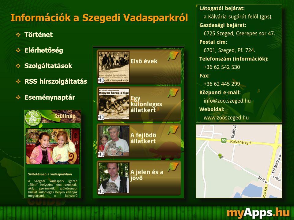 Információk a Szegedi Vadasparkról  Történet  Elérhetőség  Szolgáltatások  RSS hírszolgáltatás  Eseménynaptár