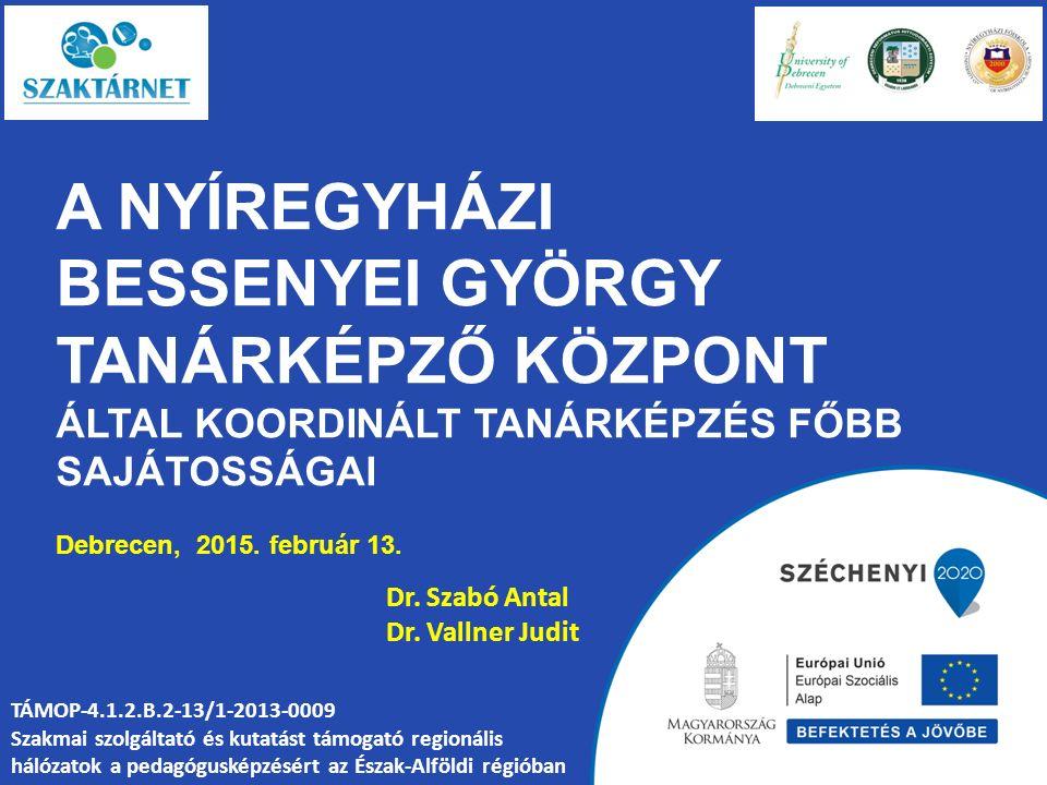A NYÍREGYHÁZI BESSENYEI GYÖRGY TANÁRKÉPZŐ KÖZPONT ÁLTAL KOORDINÁLT TANÁRKÉPZÉS FŐBB SAJÁTOSSÁGAI Debrecen, 2015.