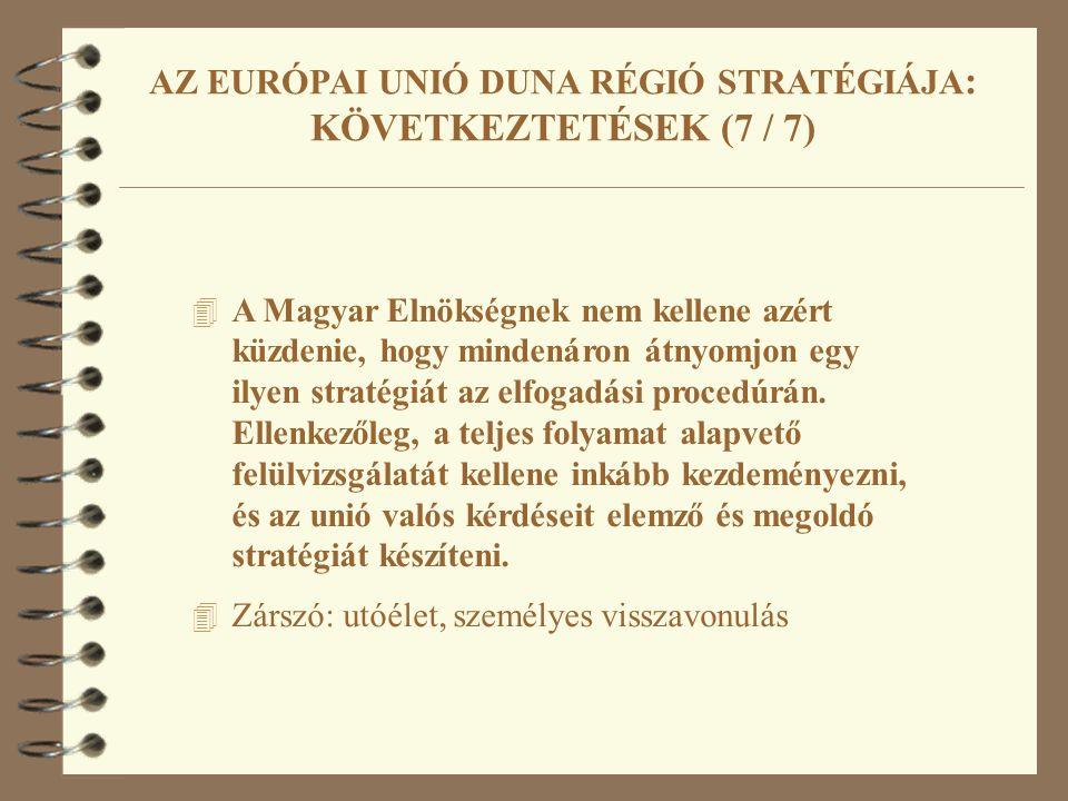 4 A Magyar Elnökségnek nem kellene azért küzdenie, hogy mindenáron átnyomjon egy ilyen stratégiát az elfogadási procedúrán.
