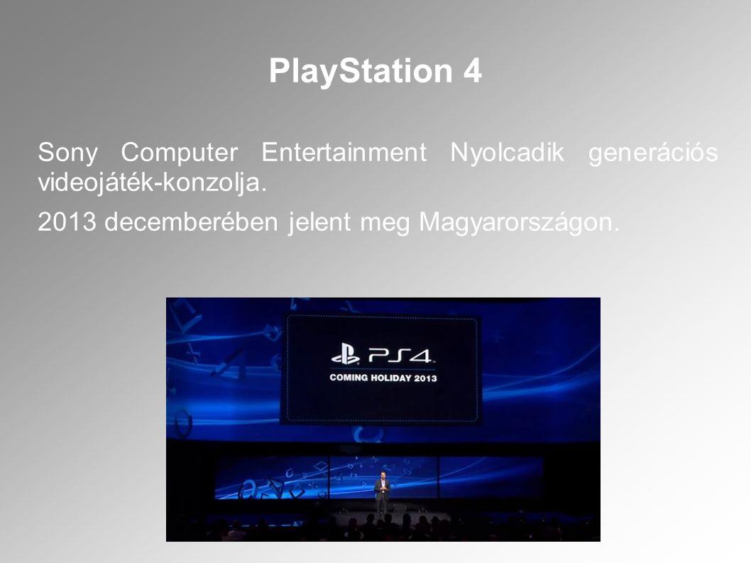 PlayStation 4 Sony Computer Entertainment Nyolcadik generációs videojáték-konzolja. 2013 decemberében jelent meg Magyarországon.