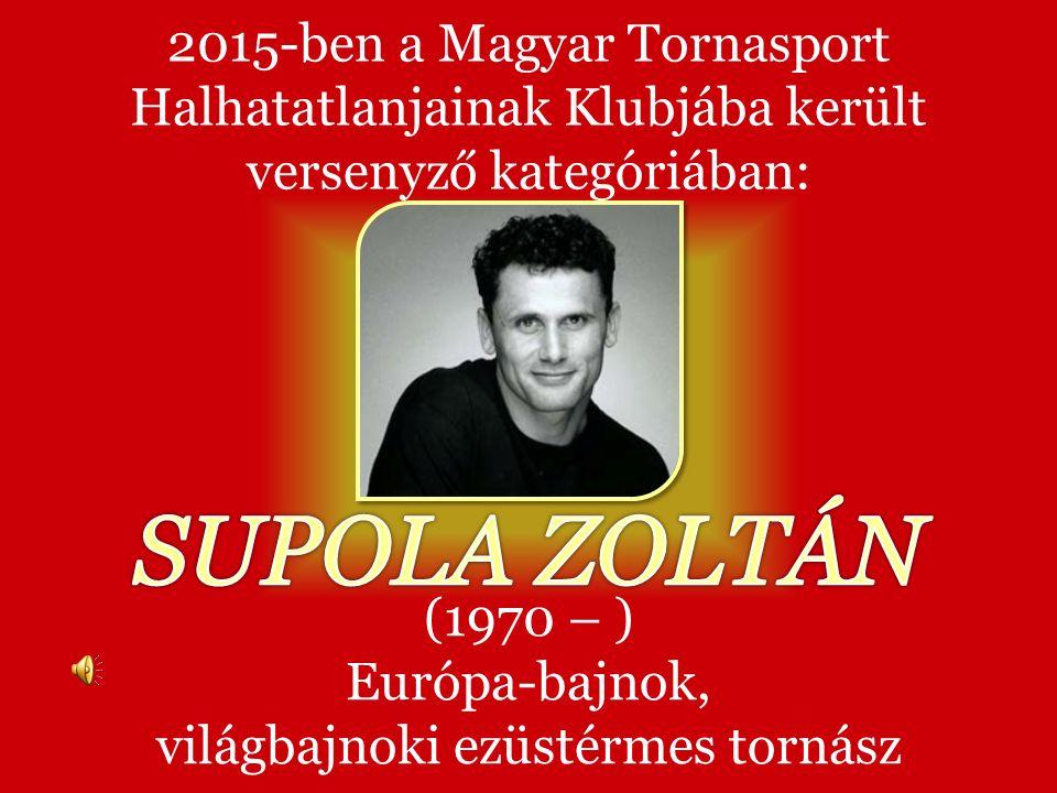 (1970 – ) Európa-bajnok, világbajnoki ezüstérmes tornász 2015-ben a Magyar Tornasport Halhatatlanjainak Klubjába került versenyző kategóriában: