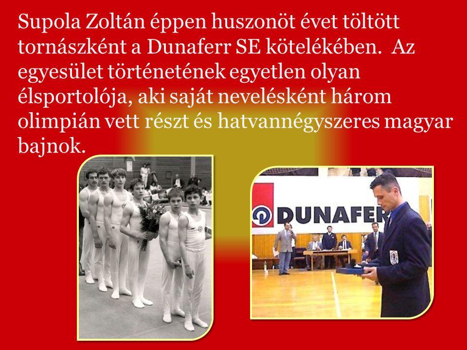 Supola Zoltán éppen huszonöt évet töltött tornászként a Dunaferr SE kötelékében.