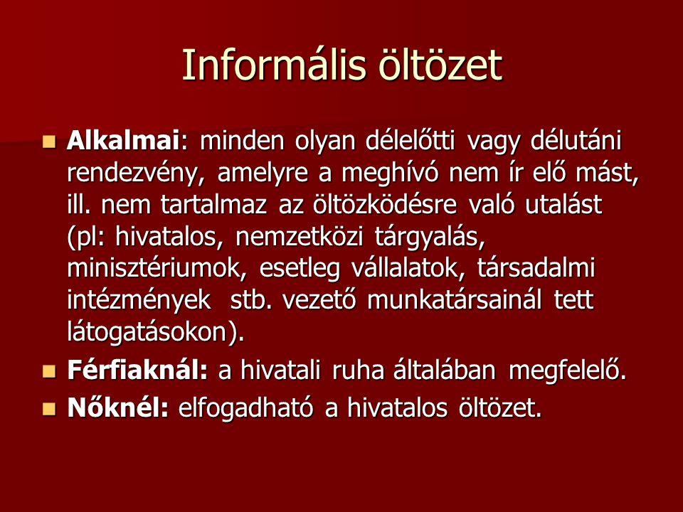 Informális öltözet Alkalmai: minden olyan délelőtti vagy délutáni rendezvény, amelyre a meghívó nem ír elő mást, ill. nem tartalmaz az öltözködésre va