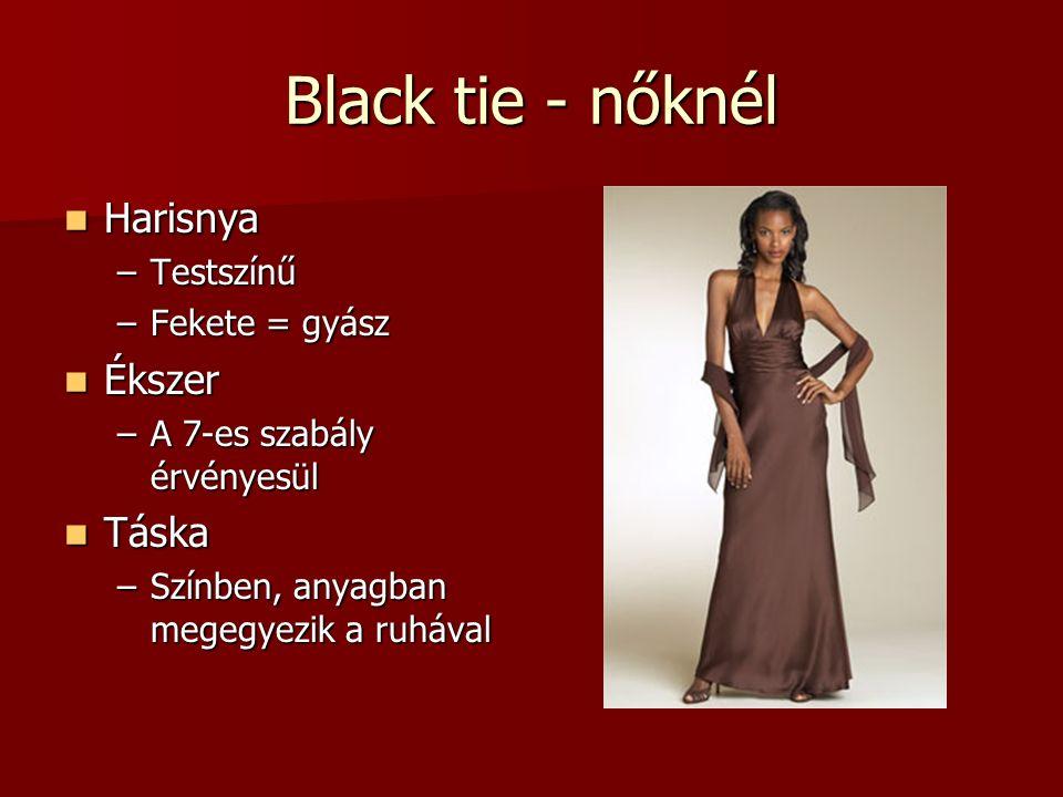 Black tie - nőknél Harisnya Harisnya –Testszínű –Fekete = gyász Ékszer Ékszer –A 7-es szabály érvényesül Táska Táska –Színben, anyagban megegyezik a ruhával