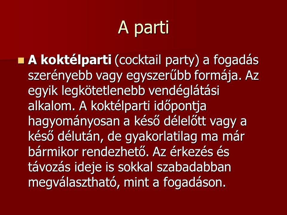A parti A koktélparti (cocktail party) a fogadás szerényebb vagy egyszerűbb formája. Az egyik legkötetlenebb vendéglátási alkalom. A koktélparti időpo