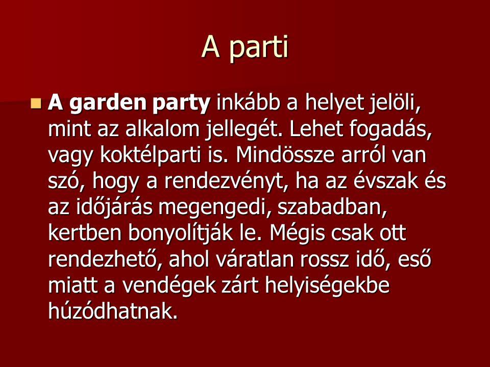 A parti A garden party inkább a helyet jelöli, mint az alkalom jellegét. Lehet fogadás, vagy koktélparti is. Mindössze arról van szó, hogy a rendezvén