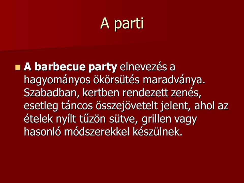 A parti A barbecue party elnevezés a hagyományos ökörsütés maradványa. Szabadban, kertben rendezett zenés, esetleg táncos összejövetelt jelent, ahol a