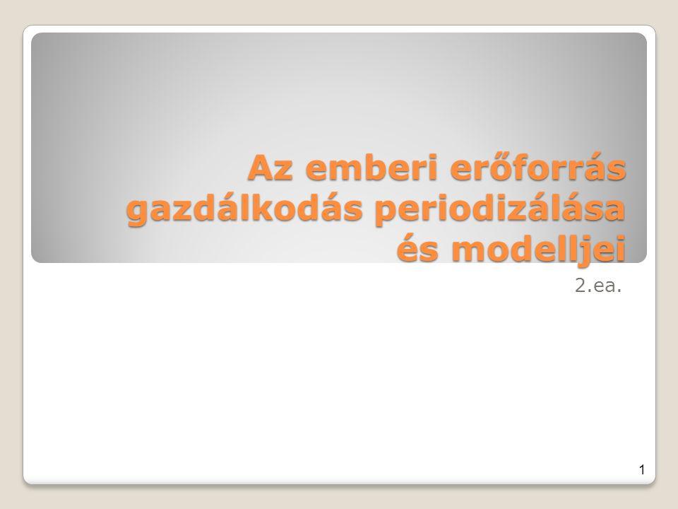 Az emberi erőforrás gazdálkodás periodizálása és modelljei 2.ea. 1