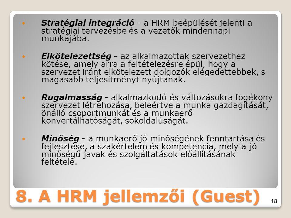 8. A HRM jellemzői (Guest) Stratégiai integráció - a HRM beépülését jelenti a stratégiai tervezésbe és a vezetők mindennapi munkájába. Elkötelezettség