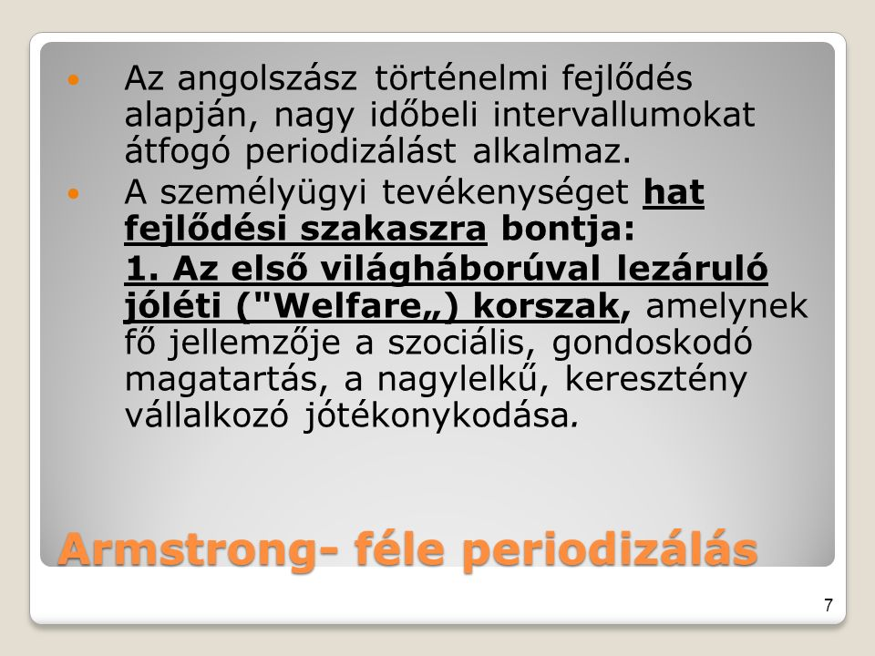 Armstrong- féle periodizálás Az angolszász történelmi fejlődés alapján, nagy időbeli intervallumokat átfogó periodizálást alkalmaz. A személyügyi tevé