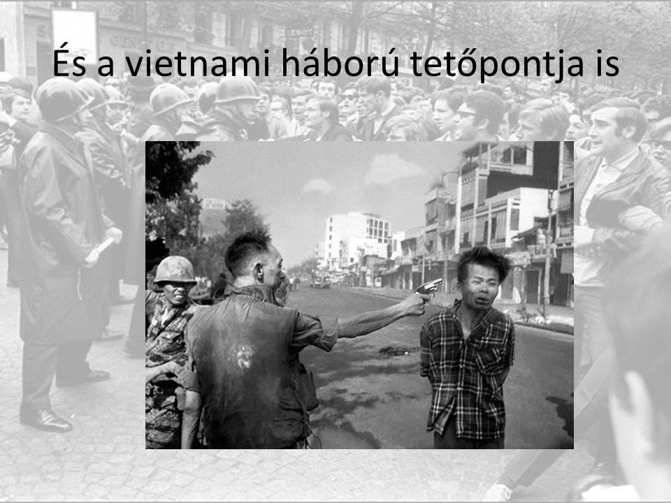 És a vietnami háború tetőpontja is
