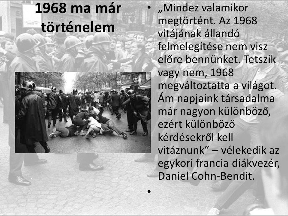 """1968 ma már történelem """"Mindez valamikor megtörtént."""