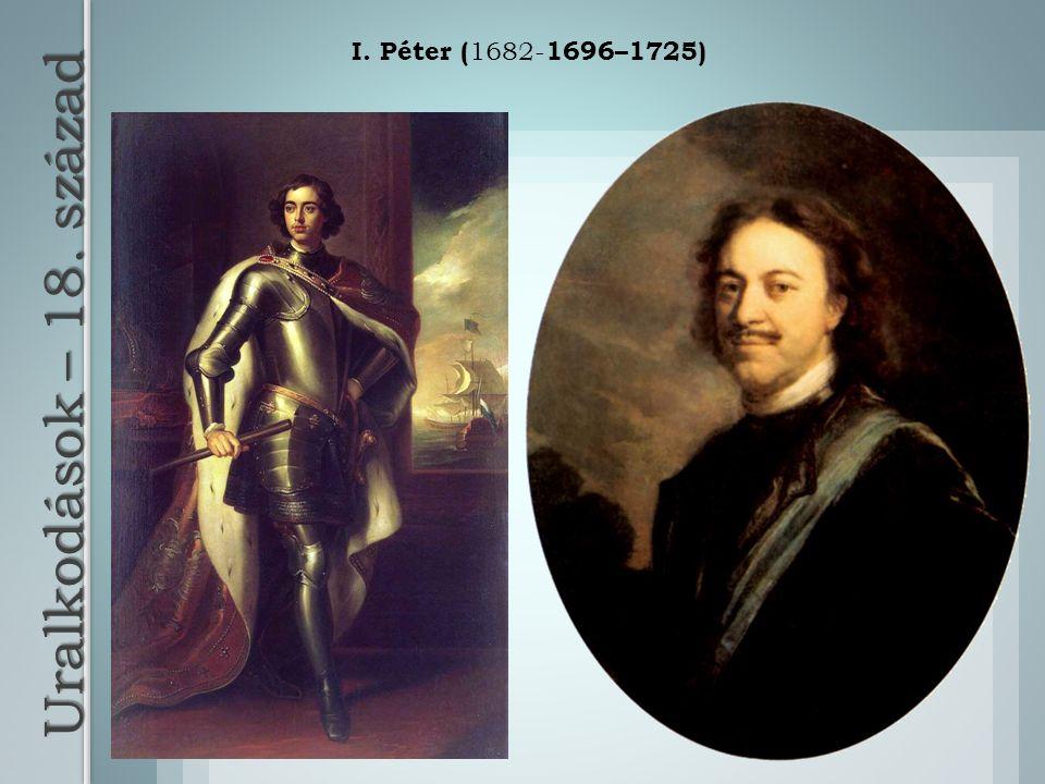 Uralkodások – 18. század I. Péter ( 1682- 1696–1725)