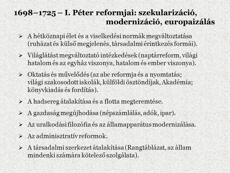 1698–1725 – I. Péter reformjai: szekularizáció, modernizáció, europaizálás  A hétköznapi élet és a viselkedési normák megváltoztatása (ruházat és kül