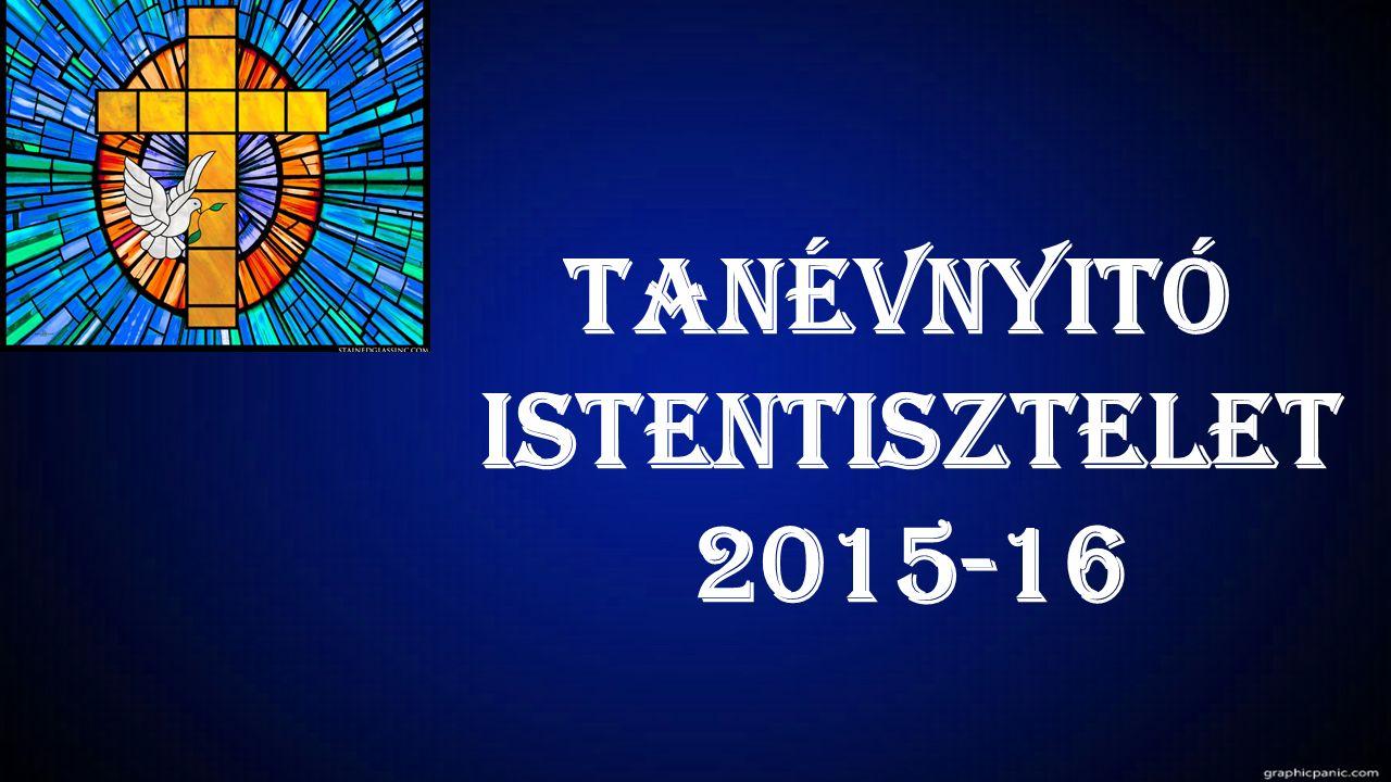 TANÉVNYITÓ ISTENTISZTELET 2015-16
