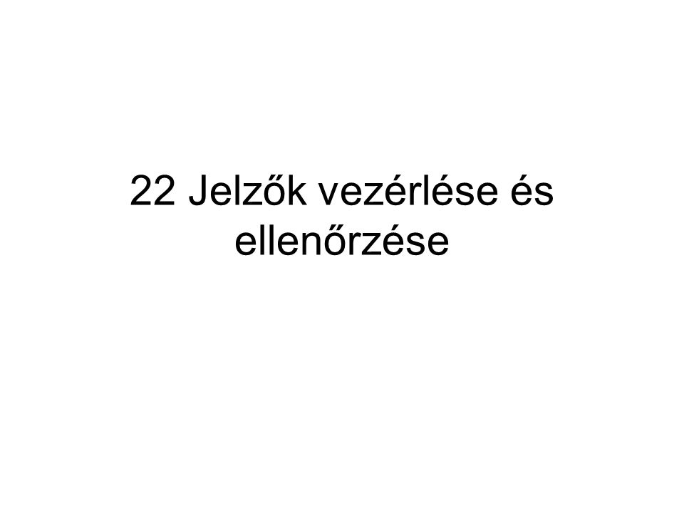 22 Jelzők vezérlése és ellenőrzése