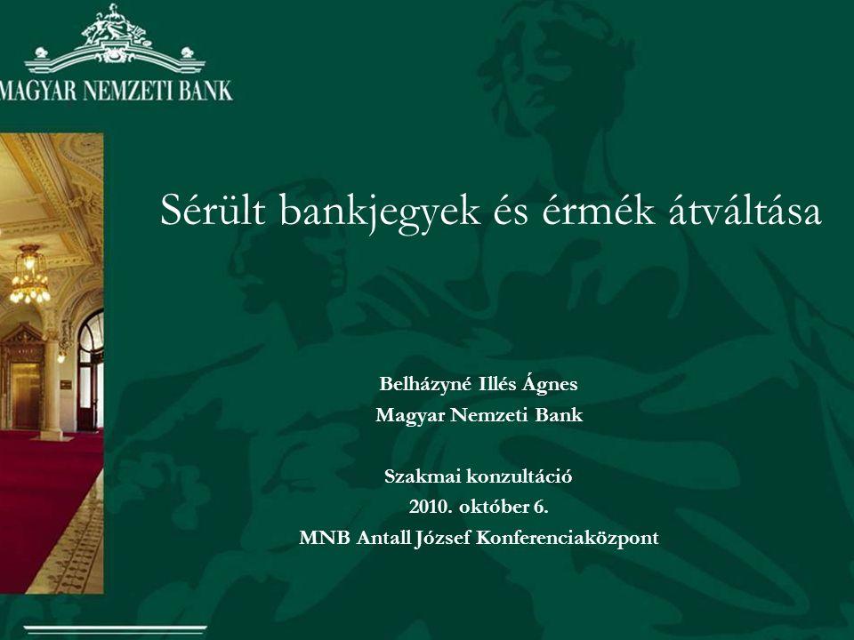 Sérült bankjegyek és érmék átváltása Belházyné Illés Ágnes Magyar Nemzeti Bank Szakmai konzultáció 2010.