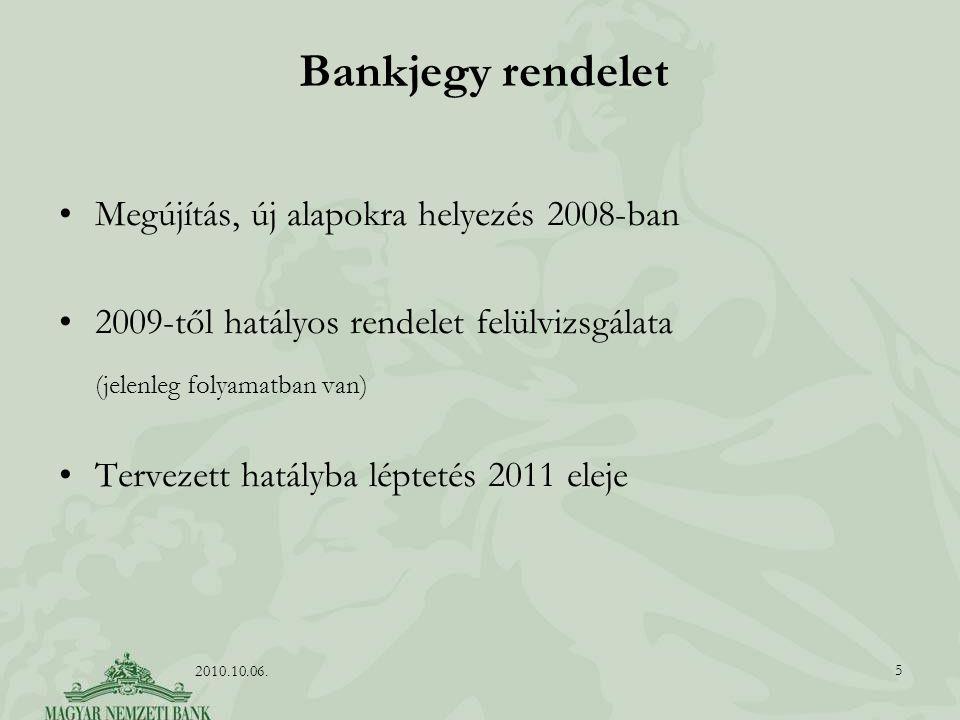 Bankjegy rendelet Megújítás, új alapokra helyezés 2008-ban 2009-től hatályos rendelet felülvizsgálata (jelenleg folyamatban van) Tervezett hatályba léptetés 2011 eleje 5 2010.10.06.