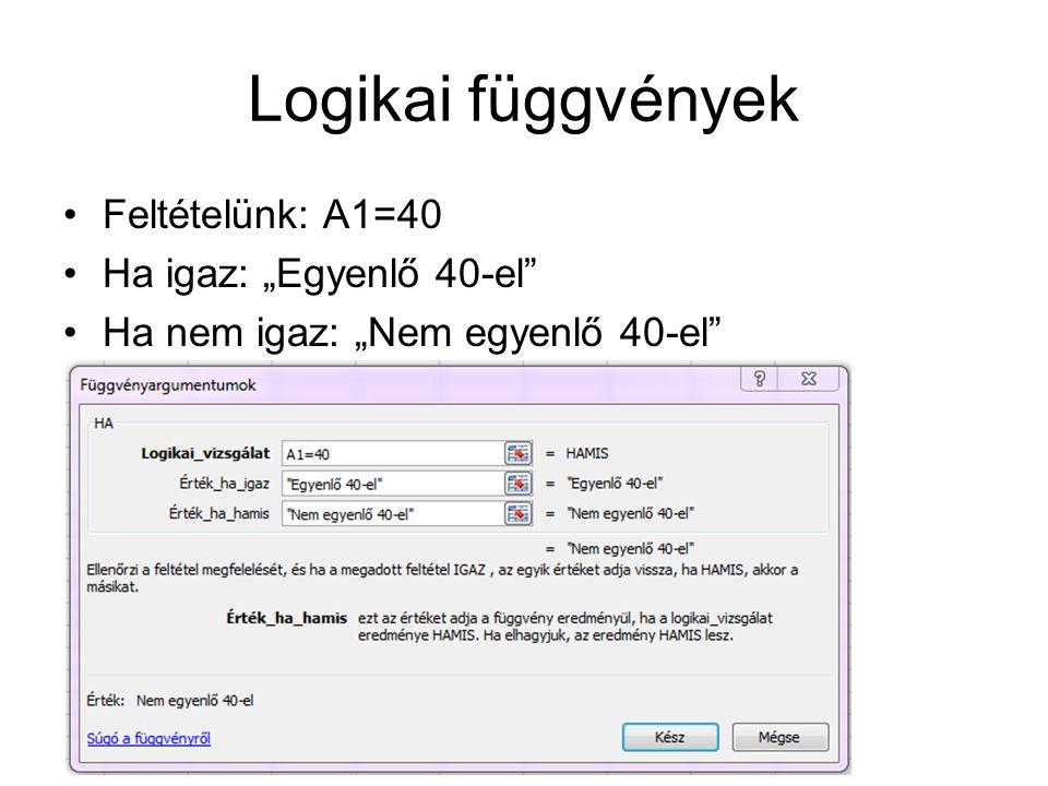 """Logikai függvények Feltételünk: A1=40 Ha igaz: """"Egyenlő 40-el"""" Ha nem igaz: """"Nem egyenlő 40-el"""""""