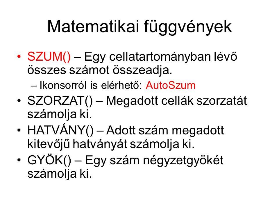 Matematikai függvények SZUM() – Egy cellatartományban lévő összes számot összeadja. –Ikonsorról is elérhető: AutoSzum SZORZAT() – Megadott cellák szor