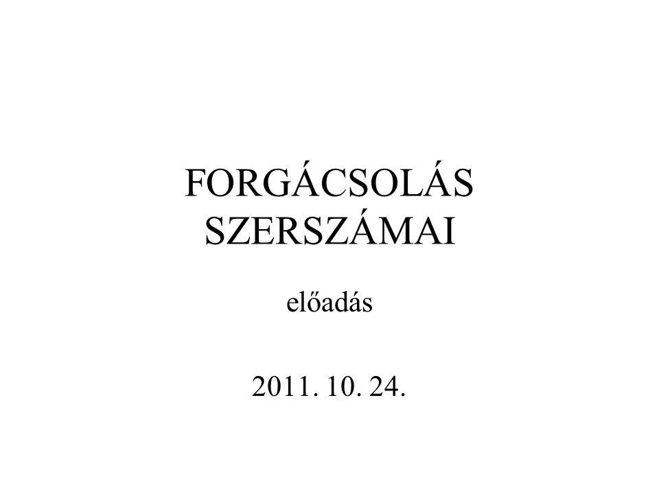 FORGÁCSOLÁS SZERSZÁMAI előadás 2011. 10. 24.