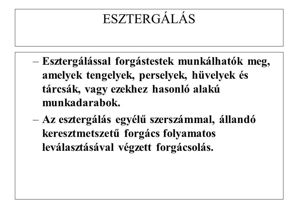 ESZTERGÁLÁS –Esztergálással forgástestek munkálhatók meg, amelyek tengelyek, perselyek, hüvelyek és tárcsák, vagy ezekhez hasonló alakú munkadarabok.