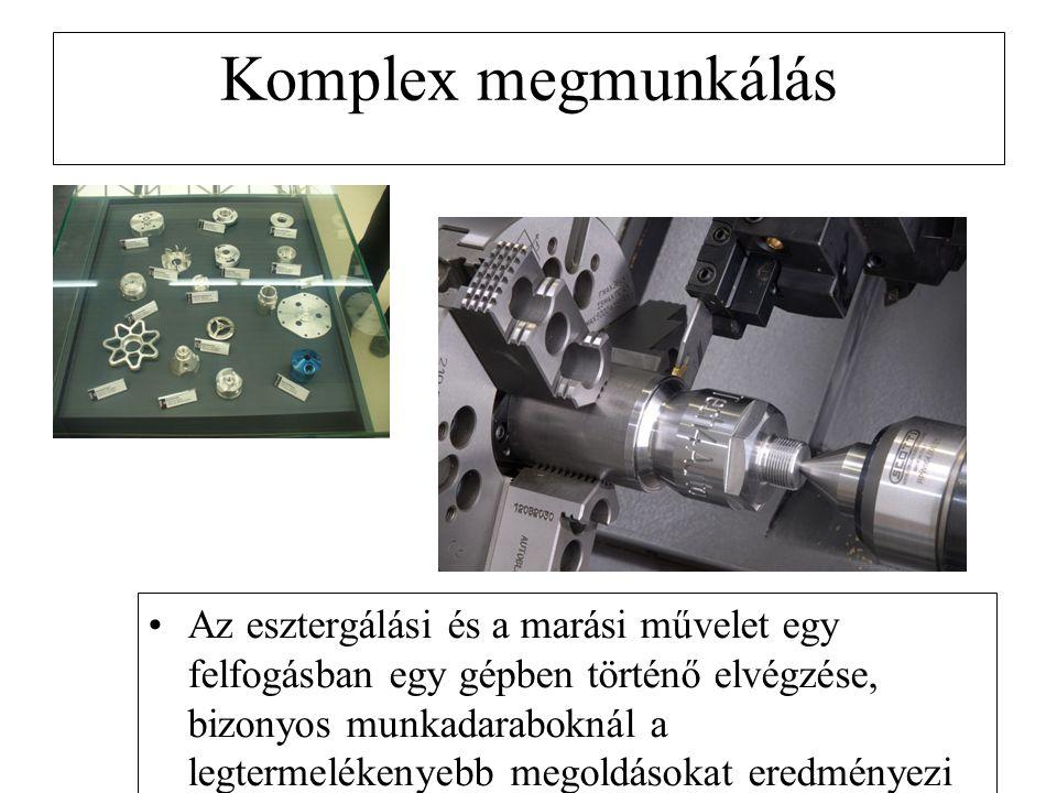 Komplex megmunkálás Az esztergálási és a marási művelet egy felfogásban egy gépben történő elvégzése, bizonyos munkadaraboknál a legtermelékenyebb meg