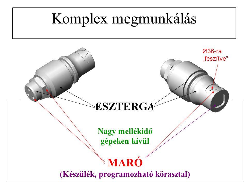 """Komplex megmunkálás ESZTERGA Nagy mellékidő gépeken kívül MARÓ (Készülék, programozható körasztal) Ø36-ra """"feszítve"""""""