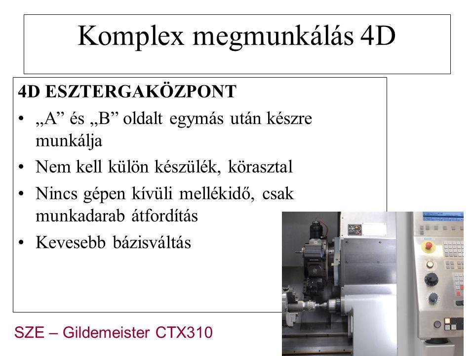"""Komplex megmunkálás 4D 4D ESZTERGAKÖZPONT """"A"""" és """"B"""" oldalt egymás után készre munkálja Nem kell külön készülék, körasztal Nincs gépen kívüli mellékid"""