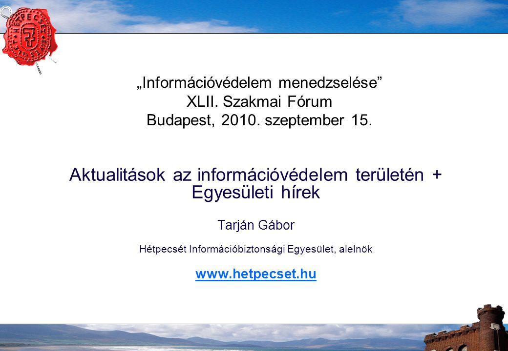 """""""Információvédelem menedzselése XLII. Szakmai Fórum Budapest, 2010."""