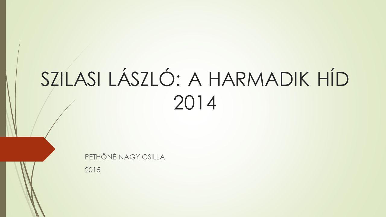 SZILASI LÁSZLÓ: A HARMADIK HÍD 2014 PETHŐNÉ NAGY CSILLA 2015