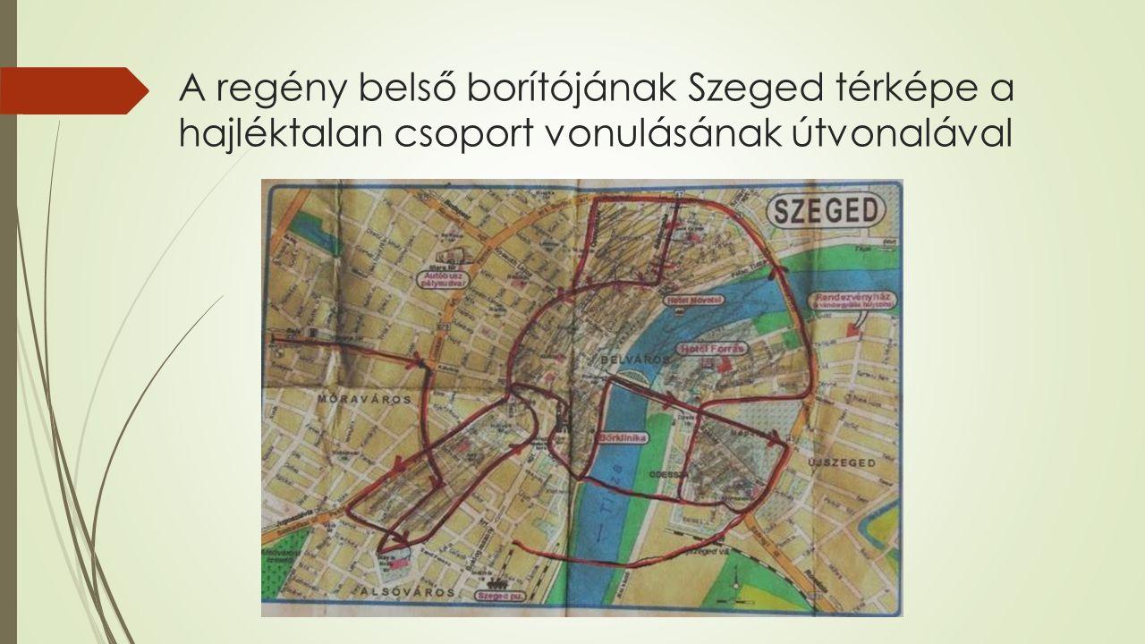 A regény belső borítójának Szeged térképe a hajléktalan csoport vonulásának útvonalával