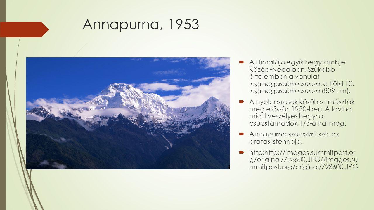 Annapurna, 1953  A Himalája egyik hegytömbje Közép-Nepálban. Szűkebb értelemben a vonulat legmagasabb csúcsa, a Föld 10. legmagasabb csúcsa (8091 m).