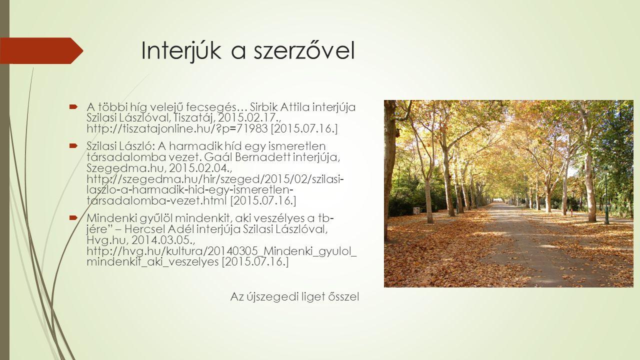 Interjúk a szerzővel  A többi híg velejű fecsegés… Sirbik Attila interjúja Szilasi Lászlóval, Tiszatáj, 2015.02.17., http://tiszatajonline.hu/?p=7198