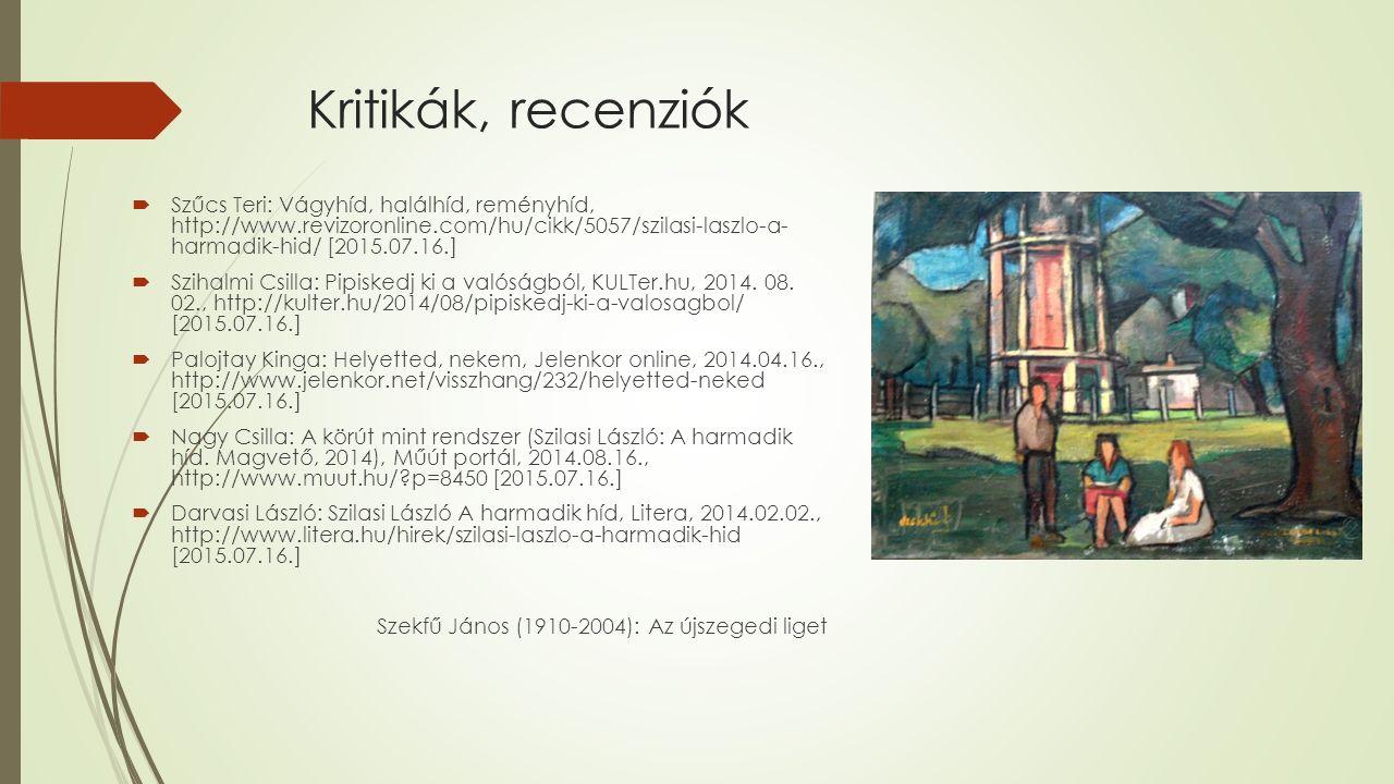 Kritikák, recenziók  Szűcs Teri: Vágyhíd, halálhíd, reményhíd, http://www.revizoronline.com/hu/cikk/5057/szilasi-laszlo-a- harmadik-hid/ [2015.07.16.