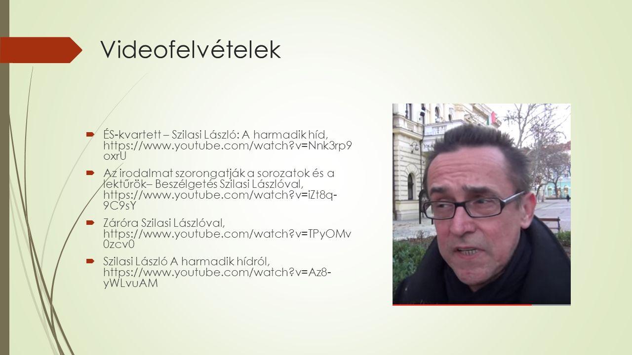 Videofelvételek  ÉS-kvartett – Szilasi László: A harmadik híd, https://www.youtube.com/watch?v=Nnk3rp9 oxrU  Az irodalmat szorongatják a sorozatok é