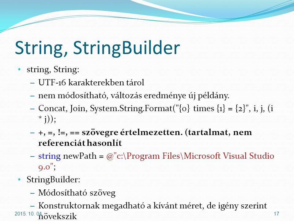 String, StringBuilder string, String: – UTF-16 karakterekben tárol – nem módosítható, változás eredménye új példány.